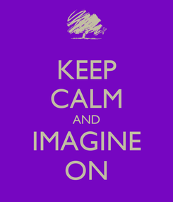 Poster: KEEP CALM AND IMAGINE ON
