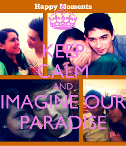 Poster: KEEP CALM AND IMAGINE OUR PARADISE