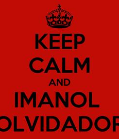 Poster: KEEP CALM AND IMANOL  OLVIDADOR
