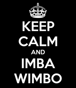 Poster: KEEP CALM AND IMBA WIMBO