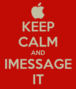 Poster: KEEP CALM AND IMESSAGE IT