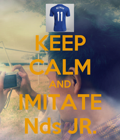 Poster: KEEP CALM AND IMITATE Nds JR.