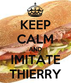 Poster: KEEP CALM AND IMITATE THIERRY
