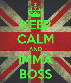 Poster: KEEP CALM AND IMMA BOSS