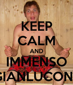 Poster: KEEP CALM AND IMMENSO GIANLUCONE