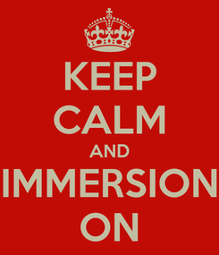 Poster: KEEP CALM AND IMMERSION ON