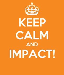 Poster: KEEP CALM AND IMPACT!