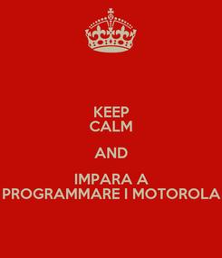 Poster: KEEP CALM AND IMPARA A PROGRAMMARE I MOTOROLA