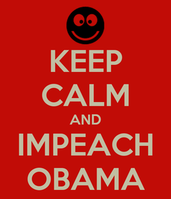 Poster: KEEP CALM AND IMPEACH OBAMA