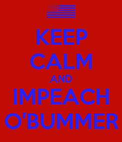 Poster: KEEP CALM AND IMPEACH O'BUMMER