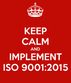 Poster: KEEP CALM AND IMPLEMENT ISO 9001:2015