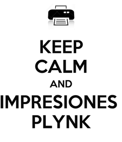 Poster: KEEP CALM AND IMPRESIONES  PLYNK