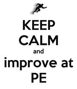 Poster: KEEP CALM and improve at PE