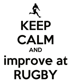 Poster: KEEP CALM AND improve at RUGBY
