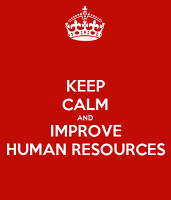 Poster: KEEP CALM AND IMPROVE HUMAN RESOURCES