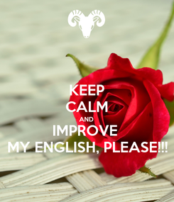 Poster: KEEP CALM AND IMPROVE  MY ENGLISH, PLEASE!!!