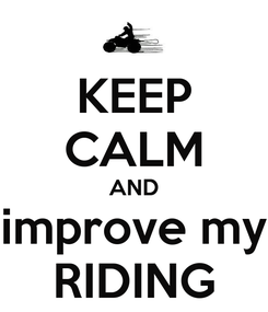 Poster: KEEP CALM AND improve my RIDING