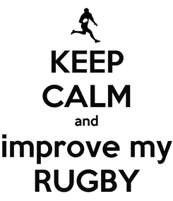 Poster: KEEP CALM and improve my RUGBY