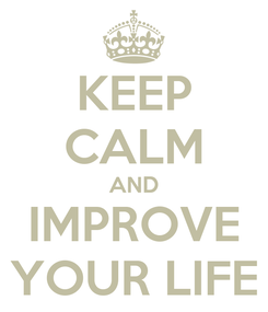 Poster: KEEP CALM AND IMPROVE YOUR LIFE