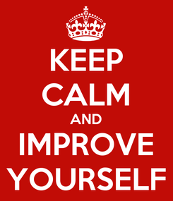 Poster: KEEP CALM AND IMPROVE YOURSELF