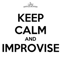 Poster: KEEP CALM AND IMPROVISE