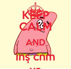 Poster: KEEP CALM AND inş cnm ya