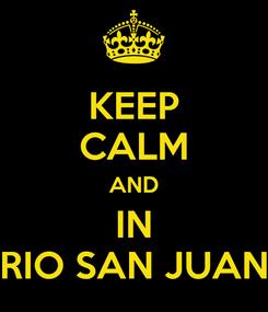 Poster: KEEP CALM AND IN RIO SAN JUAN