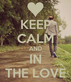 Poster: KEEP CALM AND IN THE LOVE