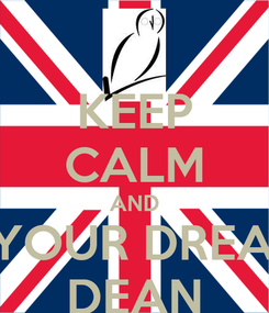 Poster: KEEP CALM AND IN YOUR DREAMS DEAN