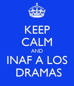 Poster: KEEP CALM AND INAF A LOS  DRAMAS
