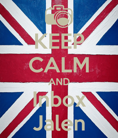 Poster: KEEP CALM AND Inbox Jalen