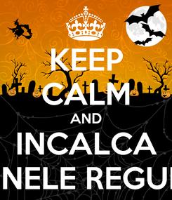 Poster: KEEP CALM AND INCALCA UNELE REGULI