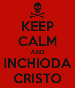 Poster: KEEP CALM AND INCHIODA CRISTO