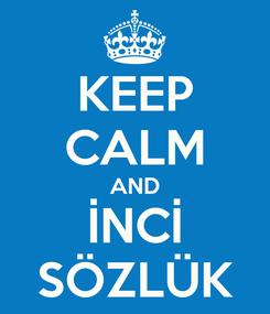 Poster: KEEP CALM AND İNCİ SÖZLÜK
