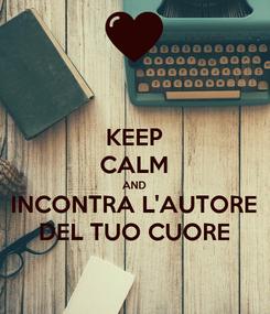 Poster: KEEP CALM AND INCONTRA L'AUTORE DEL TUO CUORE