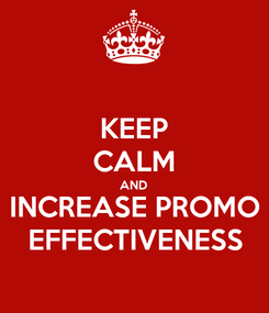 Poster: KEEP CALM AND INCREASE PROMO EFFECTIVENESS
