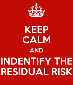 Poster: KEEP CALM AND INDENTIFY THE RESIDUAL RISK