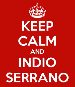Poster: KEEP CALM AND INDIO SERRANO