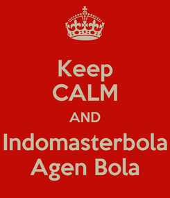 Poster: Keep CALM AND Indomasterbola Agen Bola