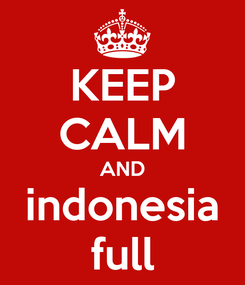 Poster: KEEP CALM AND indonesia full