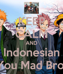 Poster: KEEP CALM AND Indonesian You Mad Bro