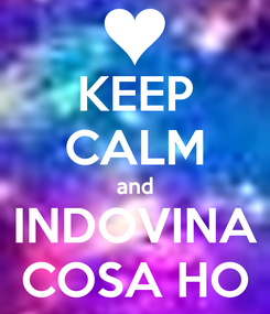 Poster: KEEP CALM and INDOVINA COSA HO