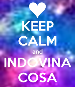 Poster: KEEP CALM and INDOVINA COSA
