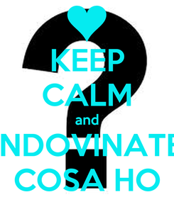 Poster: KEEP CALM and INDOVINATE COSA HO
