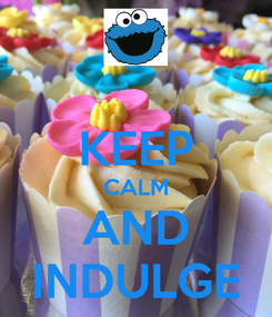 Poster:  KEEP CALM AND INDULGE