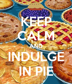 Poster: KEEP CALM AND INDULGE IN PIE