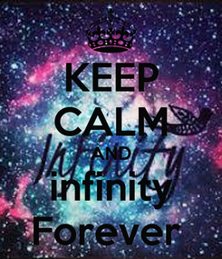 Poster: KEEP CALM AND infinity Forever