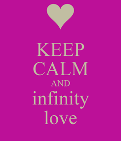 Poster: KEEP CALM AND infinity love