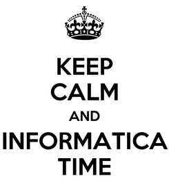 Poster: KEEP CALM AND INFORMATICA TIME