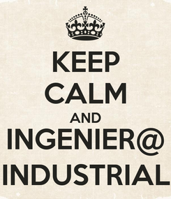Poster: KEEP CALM AND INGENIER@ INDUSTRIAL